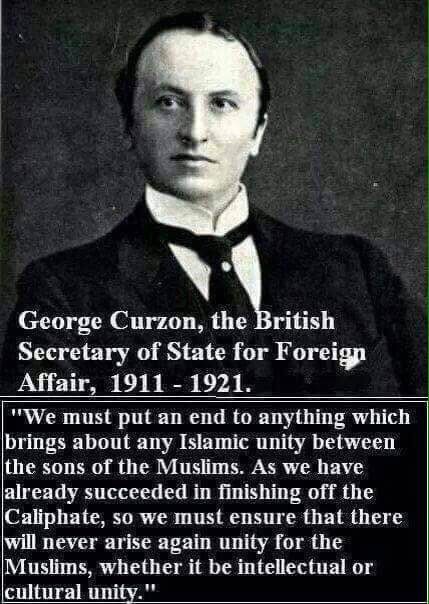 Never let Muslims be united - George Curzon Caliphate,Islam,unity,United Kingdom,international relations